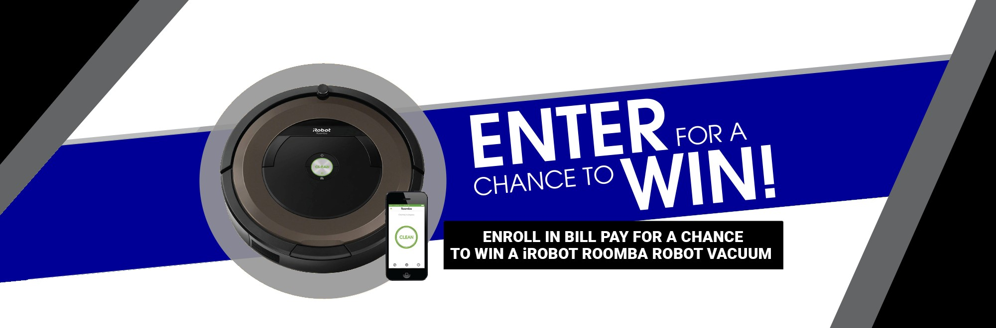 Enroll in Bill Pay and enter for a chance to win a iRobot Roomba Robot Vacuum