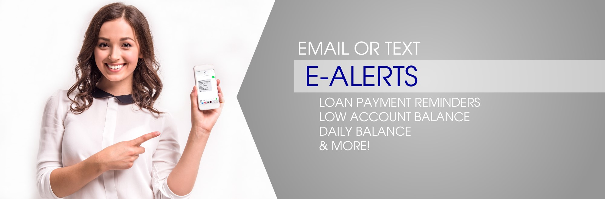 young woman pointing to a cellphone in her hand with text email or text e-alerts. loan payment reminders, low account balance, daily balance and more.