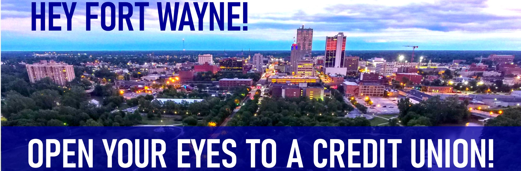 Hey Fort Wayne! Open your eyes to a credit union! Skyline of downtown Fort Wayne