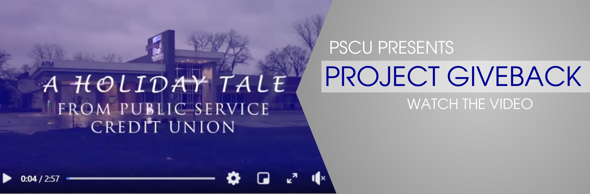 PSCU Presents Project Giveback Watch the video A holiday tale from Public Service Credit Union