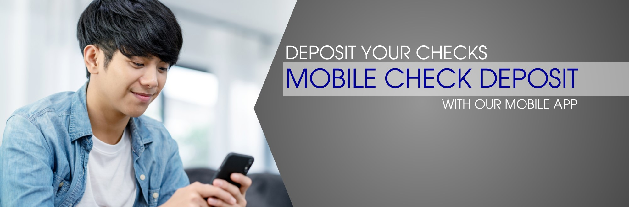 Deposit your checks with Mobile Check deposit in our mobile app