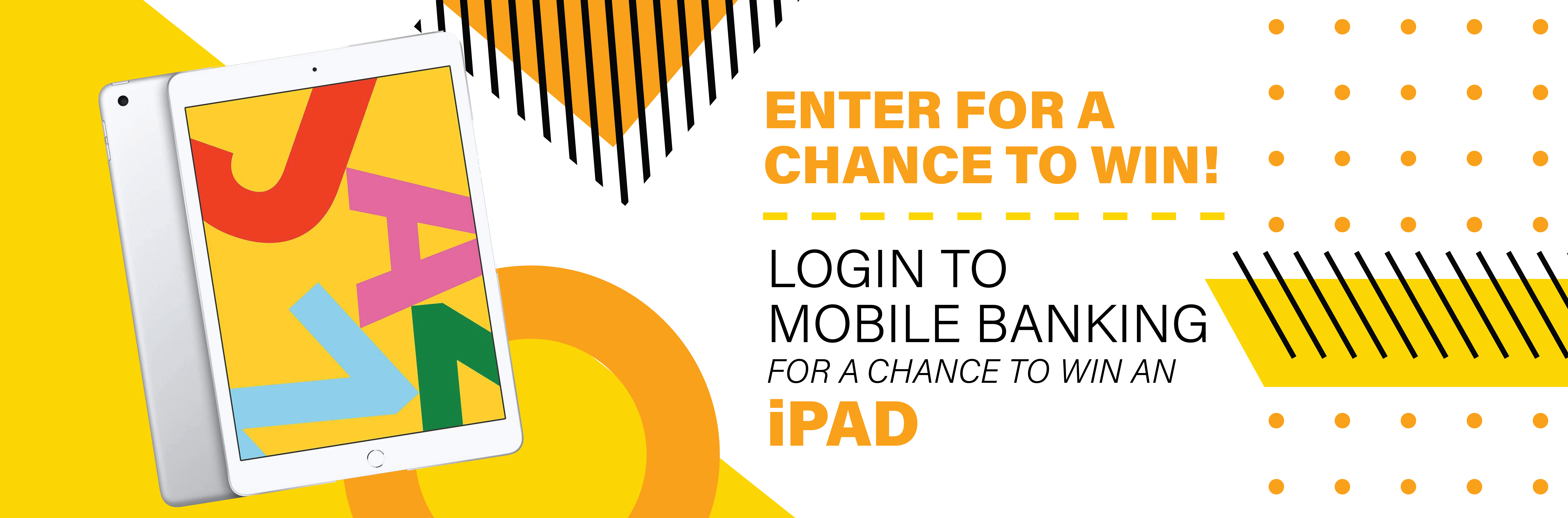 Enter for a chance to win. Login to mobile banking for a chance to win an iPad