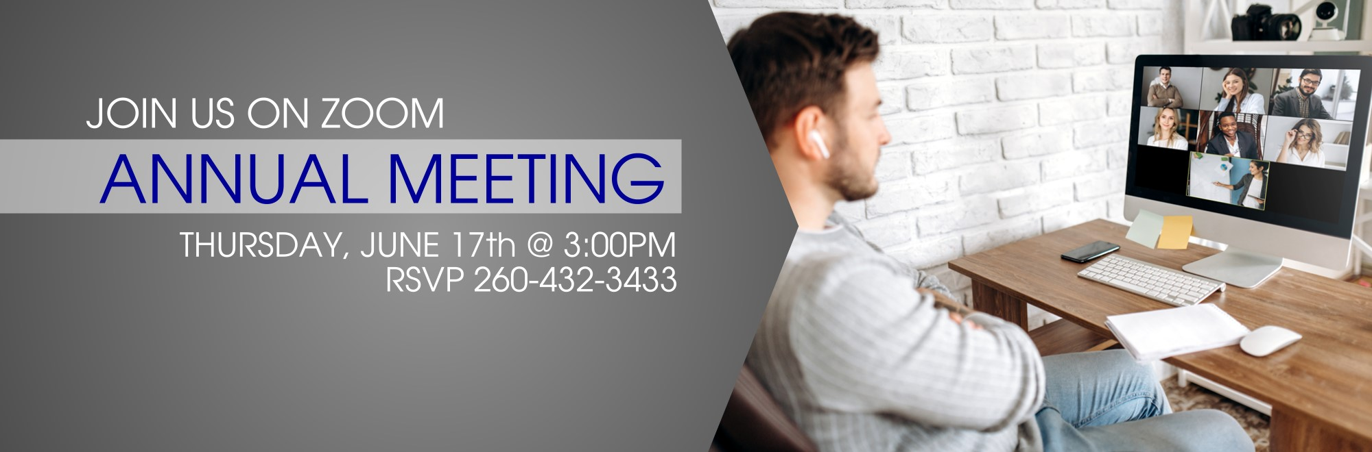 Annual Meeting- Join us on ZOOM. Thursday, July 17th @ 3:00PM.  RSVP 260-432-3433