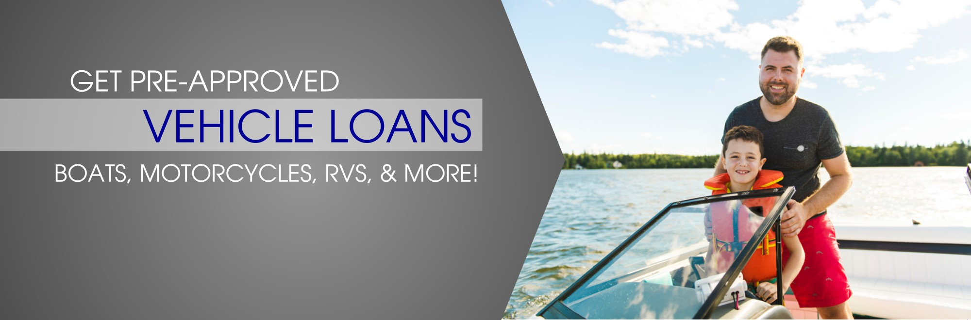 Get pre-approved Vehicle Loans Boats, Motorcycles RVs and more