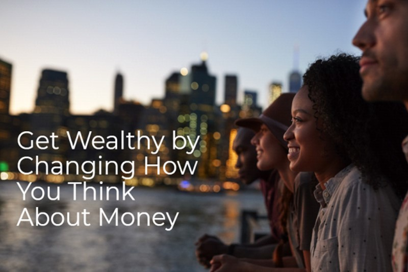 Get wealthy by changing ow you think about money
