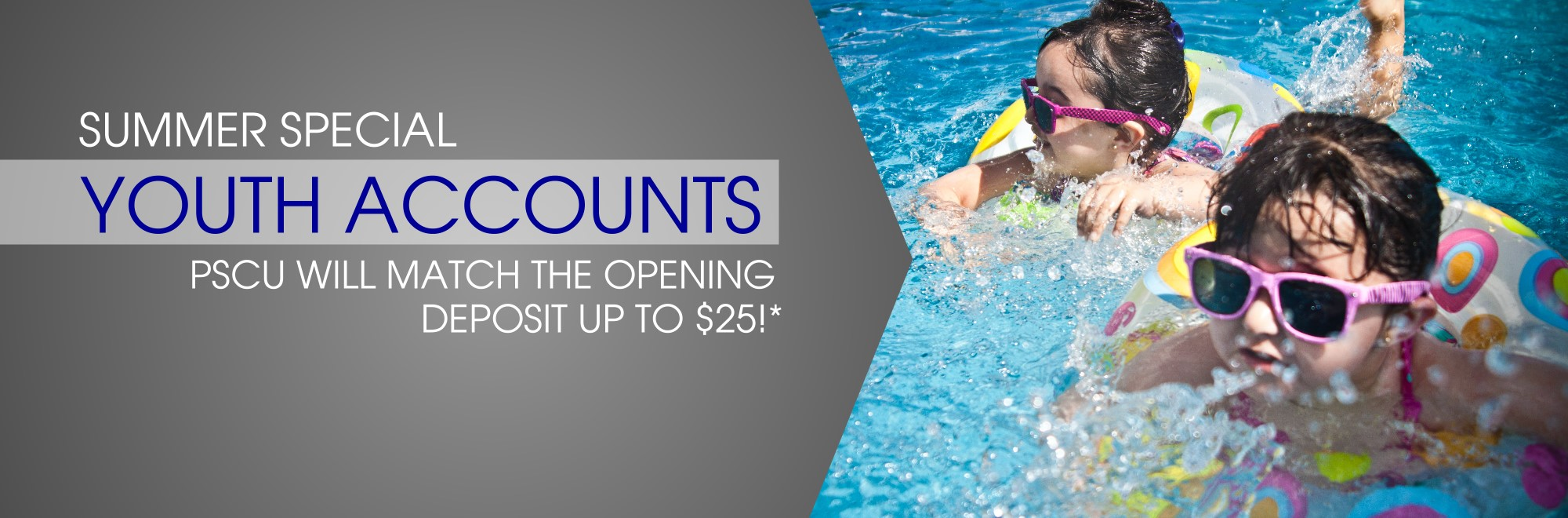 Summer Special Youth Accounts PSCU will match the opening deposit up to $25!