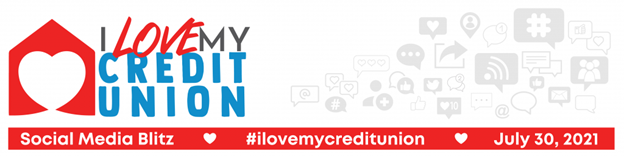 I Love My Credit Union Social Media Blitz July 30, 2021